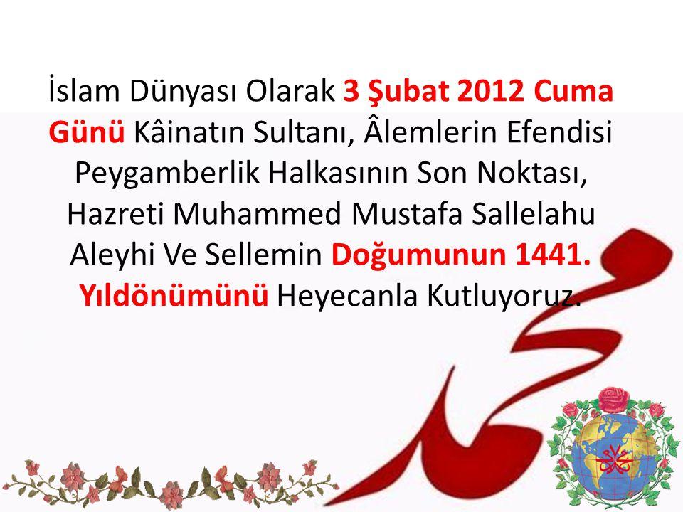İslam Dünyası Olarak 3 Şubat 2012 Cuma Günü Kâinatın Sultanı, Âlemlerin Efendisi Peygamberlik Halkasının Son Noktası, Hazreti Muhammed Mustafa Sallela