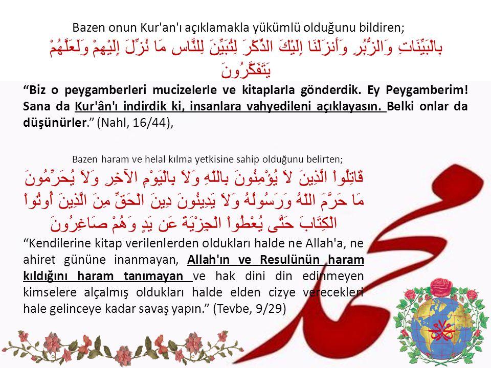 Bazen onun Kur'an'ı açıklamakla yükümlü olduğunu bildiren; بِالْبَيِّنَاتِ وَالزُّبُرِ وَأَنزَلْنَا إِلَيْكَ الذِّكْرَ لِتُبَيِّنَ لِلنَّاسِ مَا نُزِّ