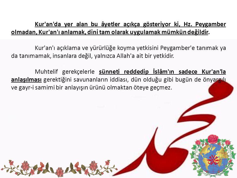 Kur'an'da yer alan bu âyetler açıkça gösteriyor ki, Hz. Peygamber olmadan, Kur'an'ı anlamak, dini tam olarak uygulamak mümkün değildir. Kur'an'ı açıkl