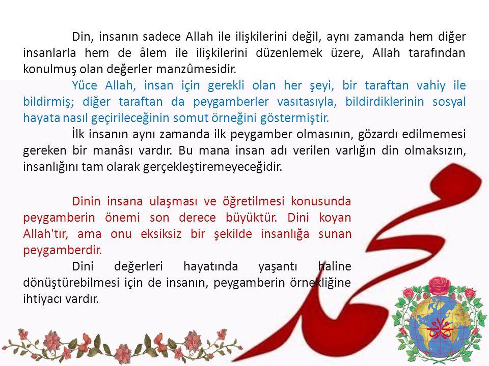 Din, insanın sadece Allah ile ilişkilerini değil, aynı zamanda hem diğer insanlarla hem de âlem ile ilişkilerini düzenlemek üzere, Allah tarafından ko