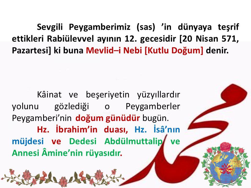 Sevgili Peygamberimiz (sas) 'in dünyaya teşrif ettikleri Rabiülevvel ayının 12. gecesidir [20 Nisan 571, Pazartesi] ki buna Mevlid–i Nebi [Kutlu Doğum