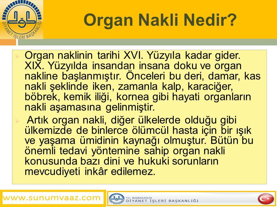 Organ Nakli Nedir?  Organ naklinin tarihi XVI. Yüzyıla kadar gider. XIX. Yüzyılda insandan insana doku ve organ nakline başlanmıştır. Önceleri bu der