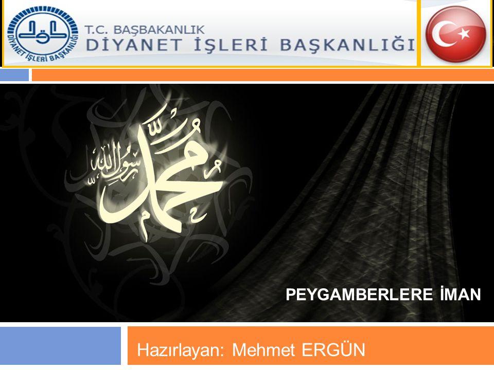 PEYGAMBERLERE İMAN Hazırlayan: Mehmet ERGÜN