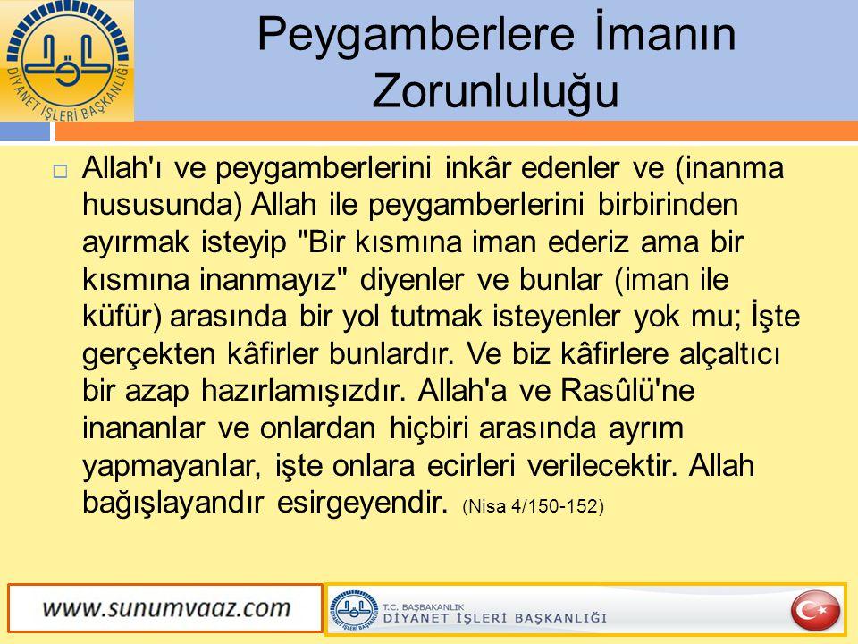 Peygamberlere İmanın Zorunluluğu  Allah'ı ve peygamberlerini inkâr edenler ve (inanma hususunda) Allah ile peygamberlerini birbirinden ayırmak isteyi