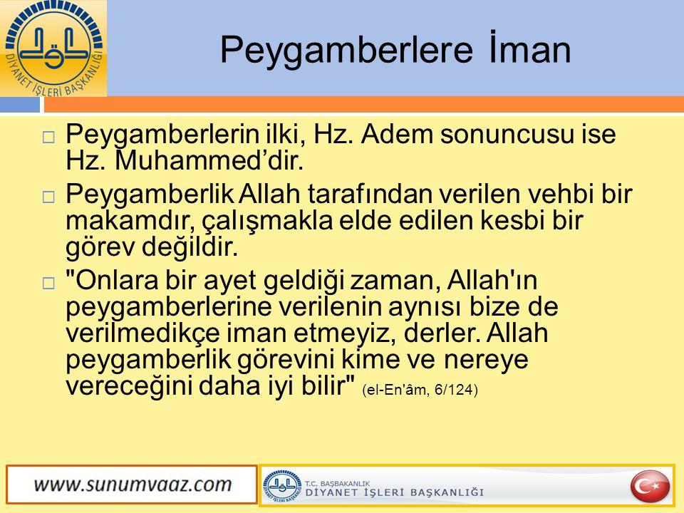  Peygamberlerin ilki, Hz. Adem sonuncusu ise Hz. Muhammed'dir.  Peygamberlik Allah tarafından verilen vehbi bir makamdır, çalışmakla elde edilen kes