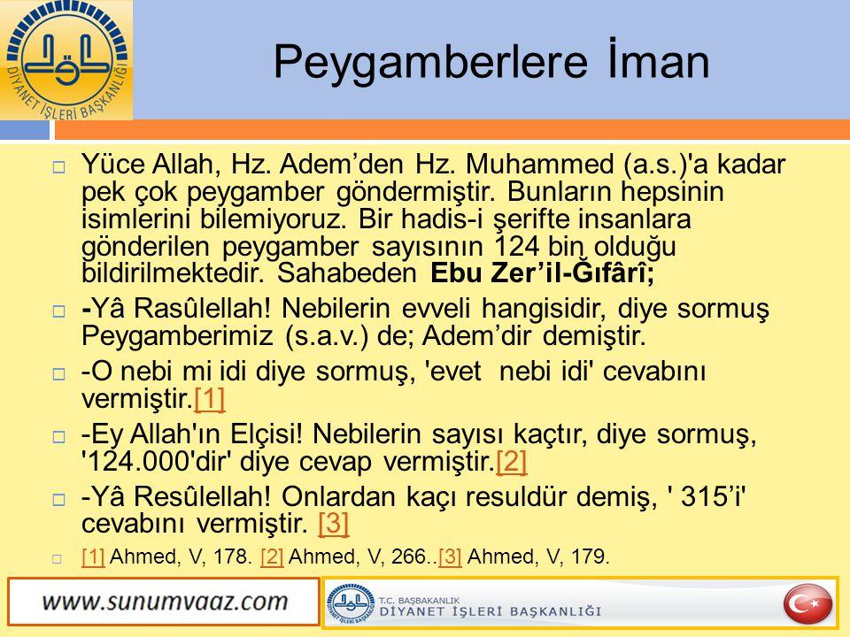  Yüce Allah, Hz. Adem'den Hz. Muhammed (a.s.)'a kadar pek çok peygamber göndermiştir. Bunların hepsinin isimlerini bilemiyoruz. Bir hadis-i şerifte i