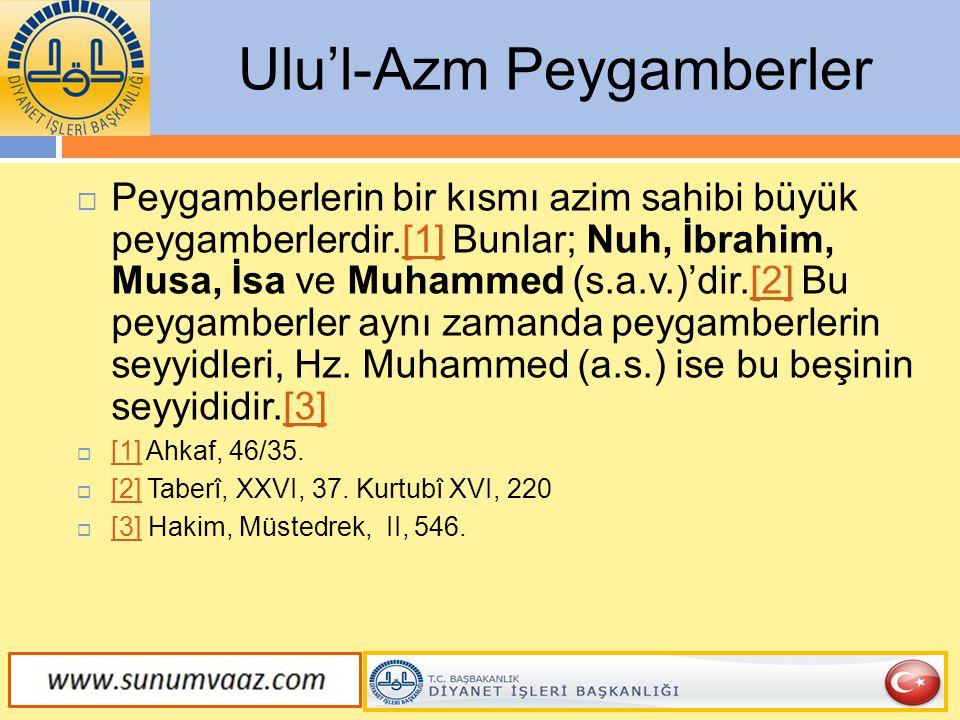 Ulu'l-Azm Peygamberler  Peygamberlerin bir kısmı azim sahibi büyük peygamberlerdir.[1] Bunlar; Nuh, İbrahim, Musa, İsa ve Muhammed (s.a.v.)'dir.[2] B
