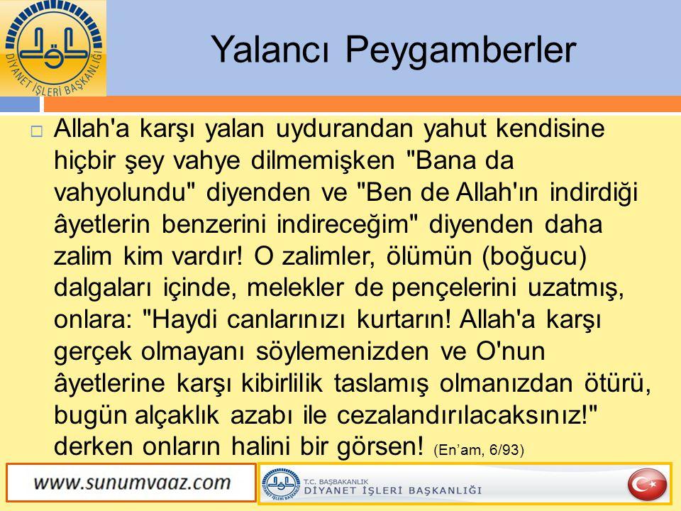 Yalancı Peygamberler  Allah'a karşı yalan uydurandan yahut kendisine hiçbir şey vahye dilmemişken