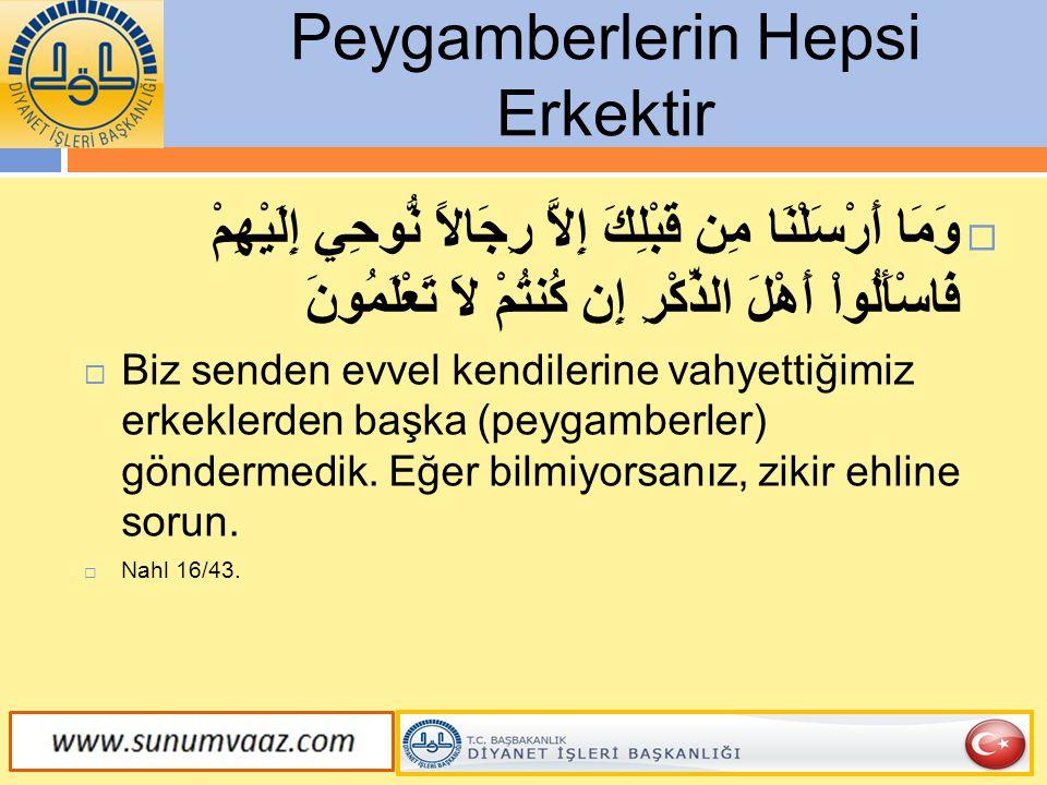 Peygamberlerin Hepsi Erkektir  وَمَا أَرْسَلْنَا مِن قَبْلِكَ إِلاَّ رِجَالاً نُّوحِي إِلَيْهِمْ فَاسْأَلُواْ أَهْلَ الذِّكْرِ إِن كُنتُمْ لاَ تَعْلَ