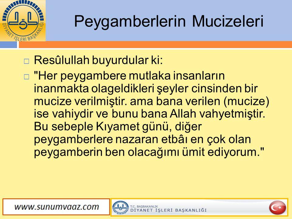 Peygamberlerin Mucizeleri  Resûlullah buyurdular ki: 