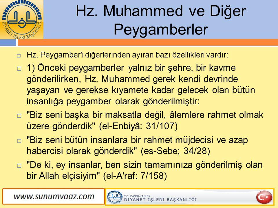 Hz. Muhammed ve Diğer Peygamberler  Hz. Peygamber'i diğerlerinden ayıran bazı özellikleri vardır:  1) Önceki peygamberler yalnız bir şehre, bir kavm
