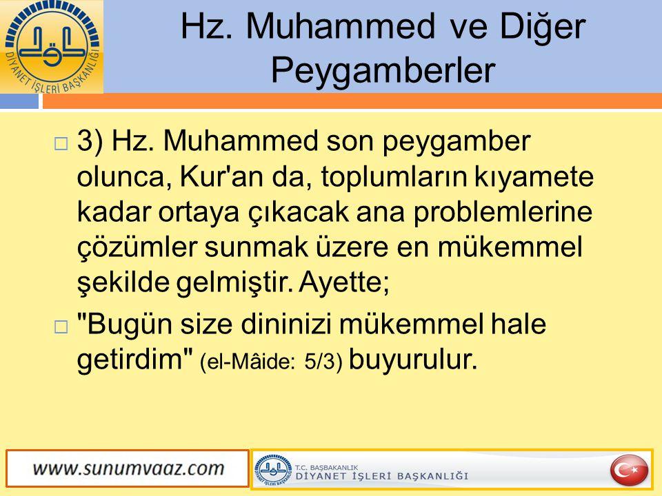  3) Hz. Muhammed son peygamber olunca, Kur'an da, toplumların kıyamete kadar ortaya çıkacak ana problemlerine çözümler sunmak üzere en mükemmel şekil