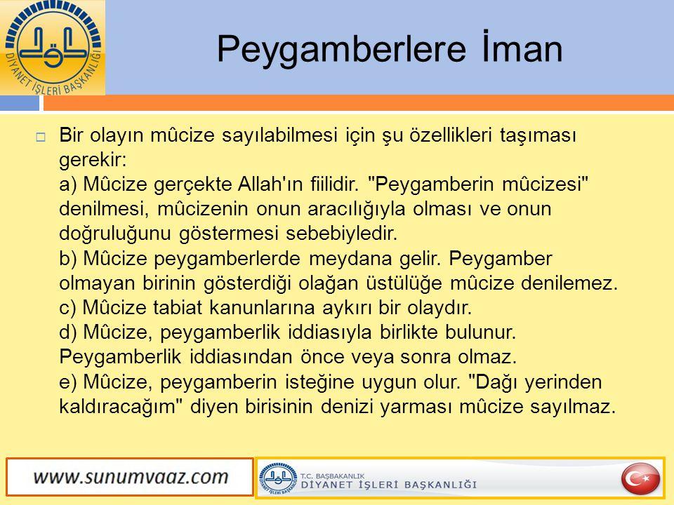  Bir olayın mûcize sayılabilmesi için şu özellikleri taşıması gerekir: a) Mûcize gerçekte Allah'ın fiilidir.