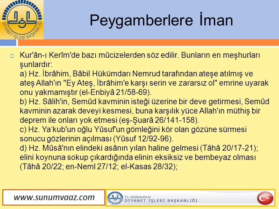  Kur'ân-ı Kerîm'de bazı mûcizelerden söz edilir. Bunların en meşhurları şunlardır: a) Hz. İbrâhim, Bâbil Hükümdarı Nemrud tarafından ateşe atılmış ve