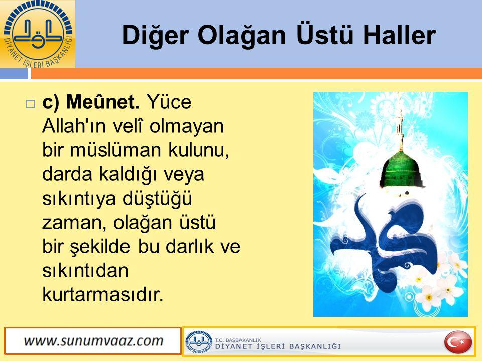  c) Meûnet. Yüce Allah'ın velî olmayan bir müslüman kulunu, darda kaldığı veya sıkıntıya düştüğü zaman, olağan üstü bir şekilde bu darlık ve sıkıntıd