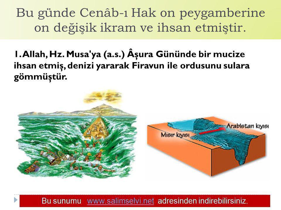 Bu günde Cenâb-ı Hak on peygamberine on değişik ikram ve ihsan etmiştir. 1. Allah, Hz. Musa'ya (a.s.) Âşura Gününde bir mucize ihsan etmiş, denizi yar