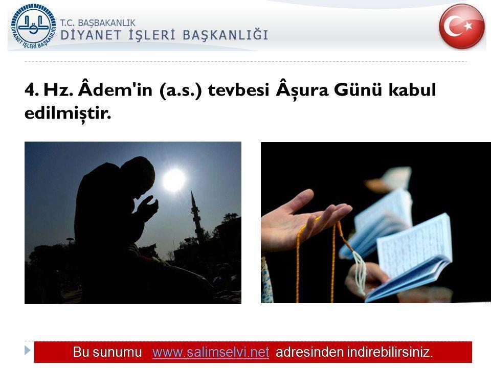 4. Hz. Âdem'in (a.s.) tevbesi Âşura Günü kabul edilmiştir.