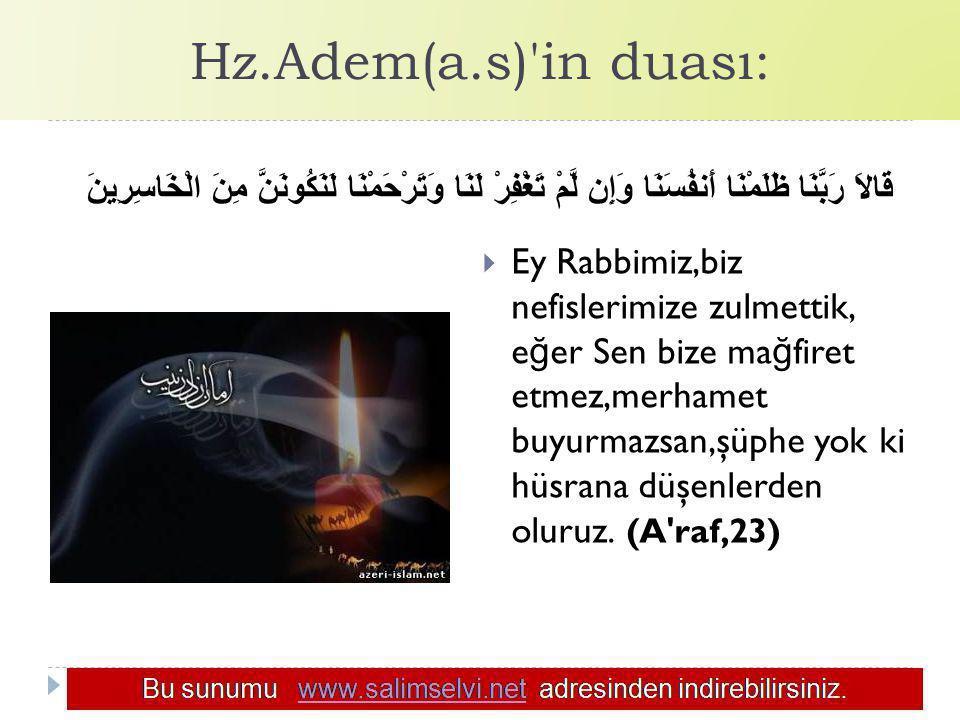 Hz.Adem(a.s)'in duası: قَالاَ رَبَّنَا ظَلَمْنَا أَنفُسَنَا وَإِن لَّمْ تَغْفِرْ لَنَا وَتَرْحَمْنَا لَنَكُونَنَّ مِنَ الْخَاسِرِينَ  Ey Rabbimiz,biz