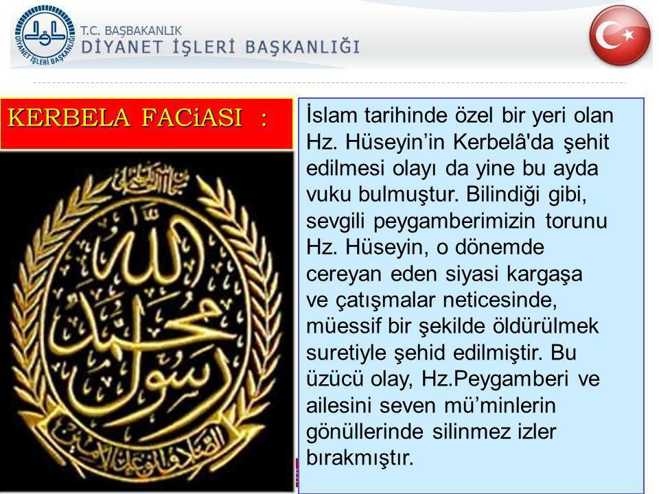 KERBELA FACiASI : İslam tarihinde özel bir yeri olan Hz. Hüseyin'in Kerbelâ'da şehit edilmesi olayı da yine bu ayda vuku bulmuştur. Bilindiği gibi, se