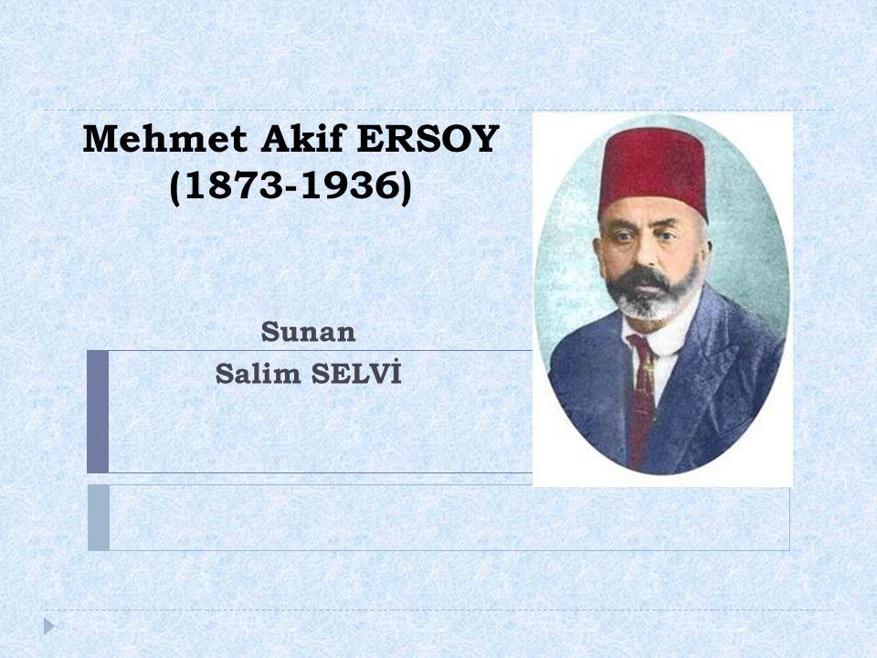 Mehmet Akif ERSOY (1873-1936) Sunan Salim SELVİ
