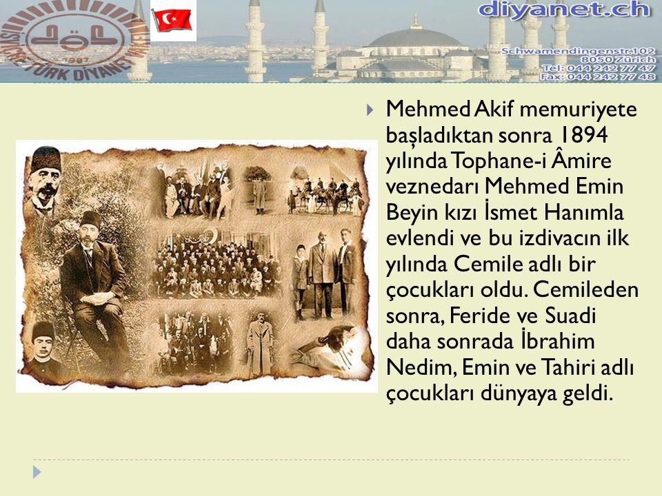  Mehmed Akif memuriyete başladıktan sonra 1894 yılında Tophane-i Âmire veznedarı Mehmed Emin Beyin kızı İ smet Hanımla evlendi ve bu izdivacın ilk yı