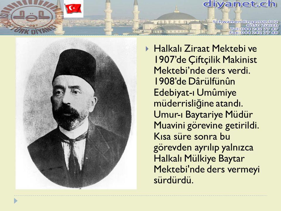  Halkalı Ziraat Mektebi ve 1907'de Çiftçilik Makinist Mektebi'nde ders verdi. 1908'de Dârülfünûn Edebiyat-ı Umûmiye müderrisli ğ ine atandı. Umur-ı B