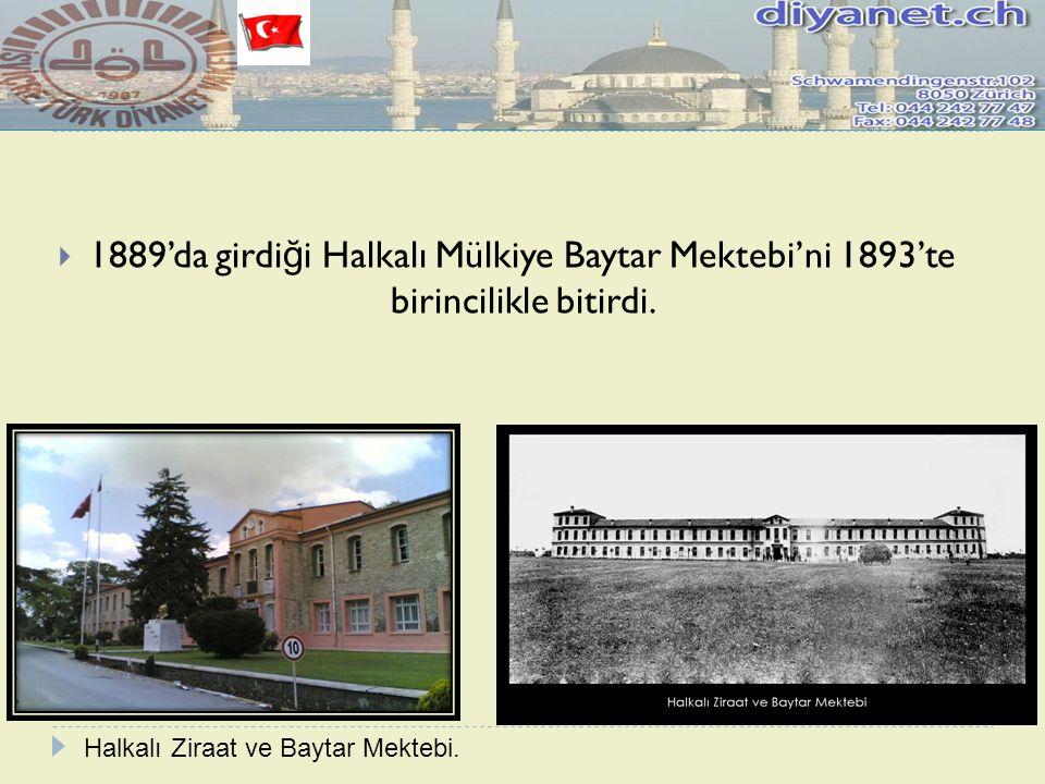  1889'da girdi ğ i Halkalı Mülkiye Baytar Mektebi'ni 1893'te birincilikle bitirdi. Halkalı Ziraat ve Baytar Mektebi.