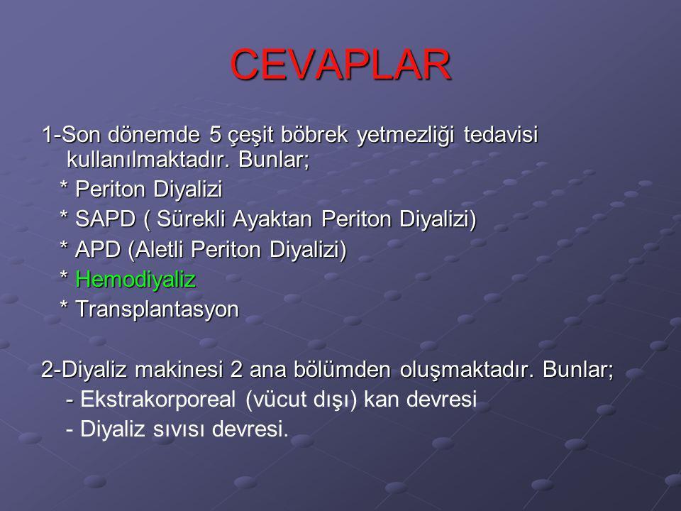 CEVAPLAR 1-Son dönemde 5 çeşit böbrek yetmezliği tedavisi kullanılmaktadır. Bunlar; * Periton Diyalizi * Periton Diyalizi * SAPD ( Sürekli Ayaktan Per