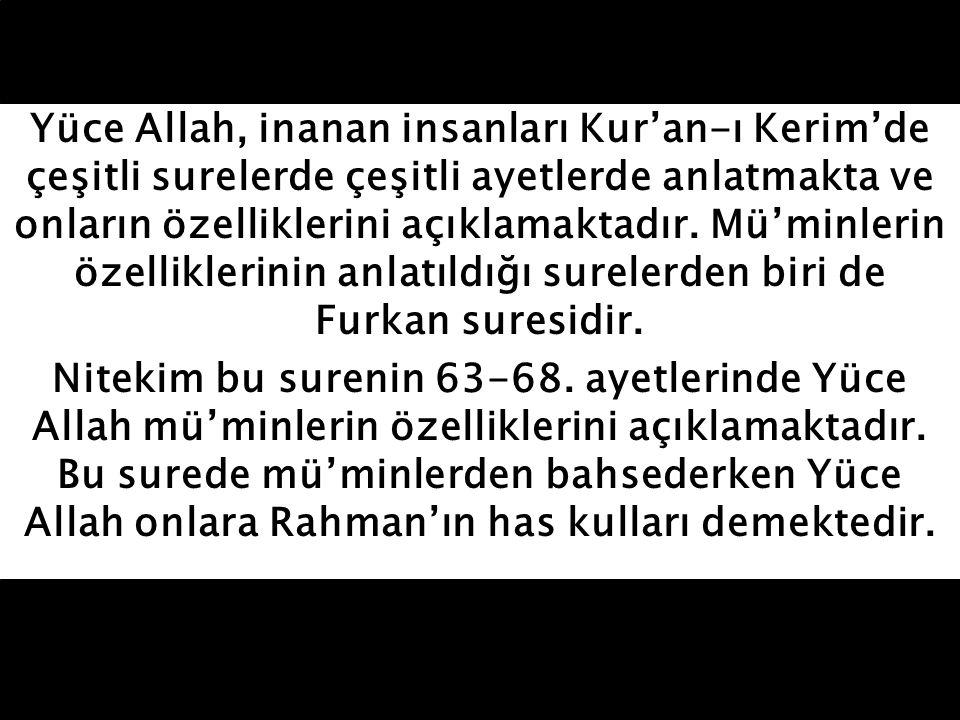 Yüce Allah, inanan insanları Kur'an-ı Kerim'de çeşitli surelerde çeşitli ayetlerde anlatmakta ve onların özelliklerini açıklamaktadır.