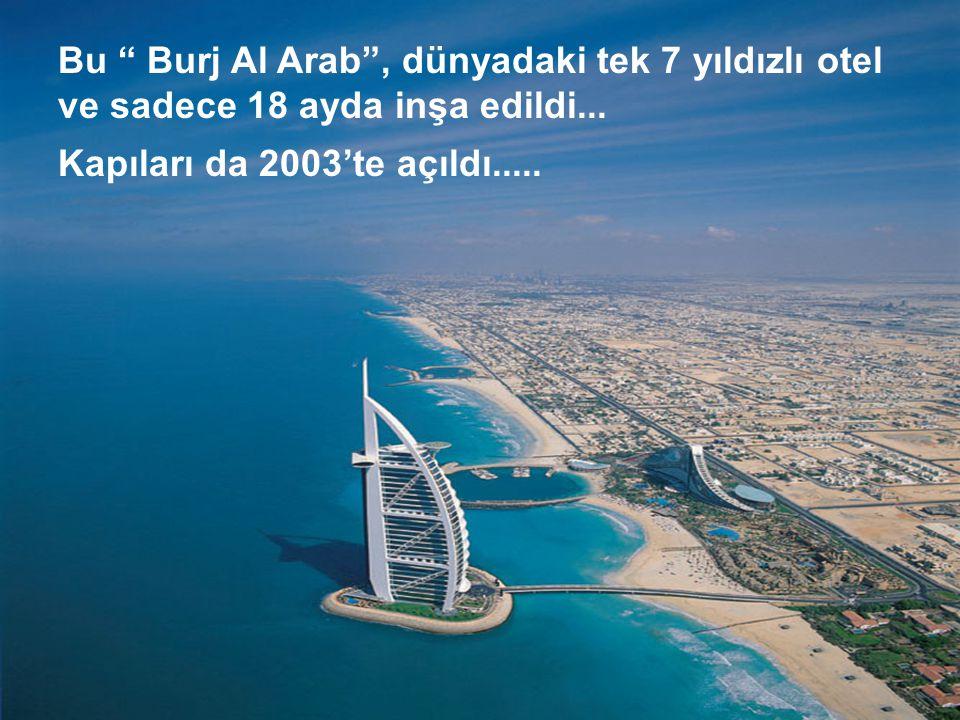 """Bu """" Burj Al Arab"""", dünyadaki tek 7 yıldızlı otel ve sadece 18 ayda inşa edildi... Kapıları da 2003'te açıldı....."""