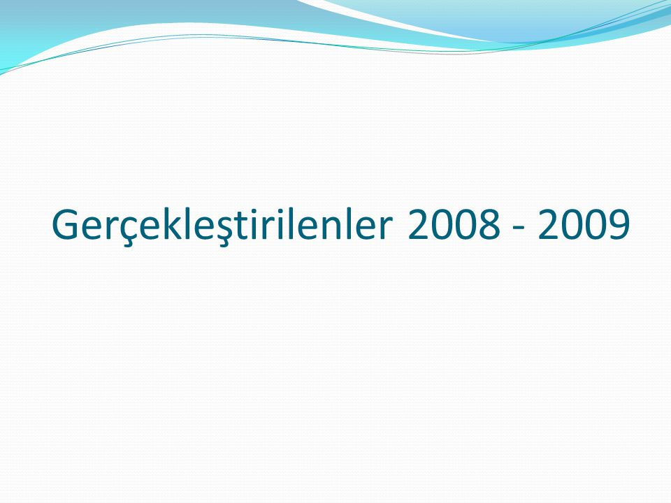 Gerçekleştirilenler 2008 - 2009