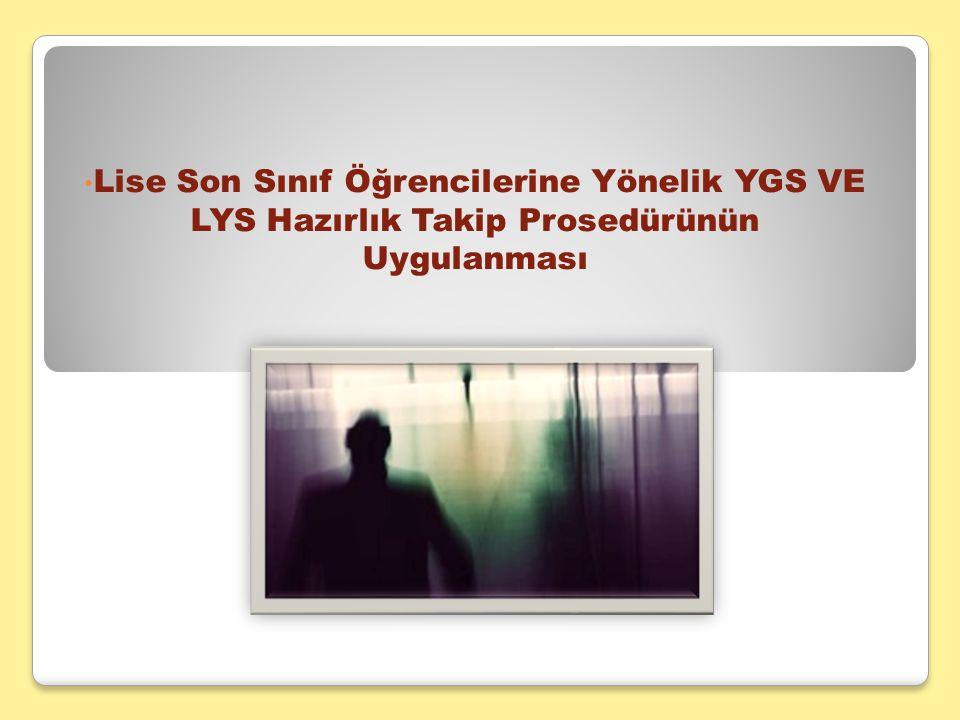 Lise Son Sınıf Öğrencilerine Yönelik YGS VE LYS Hazırlık Takip Prosedürünün Uygulanması