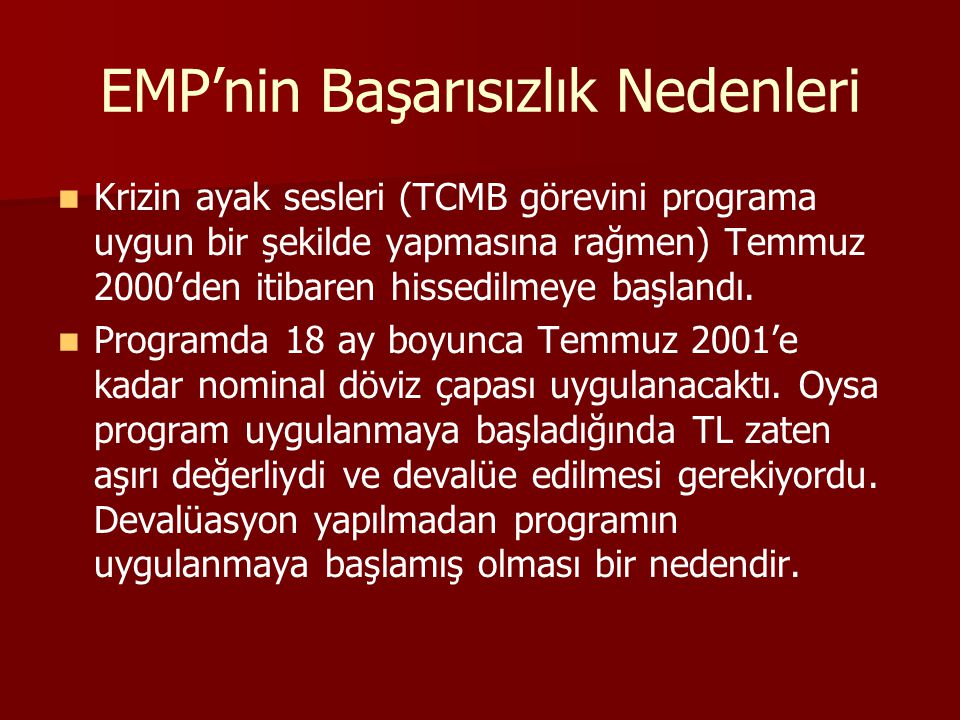 EMP'nin Başarısızlık Nedenleri Krizin ayak sesleri (TCMB görevini programa uygun bir şekilde yapmasına rağmen) Temmuz 2000'den itibaren hissedilmeye b