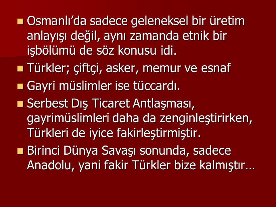Osmanlı'da sadece geleneksel bir üretim anlayışı değil, aynı zamanda etnik bir işbölümü de söz konusu idi. Osmanlı'da sadece geleneksel bir üretim anl
