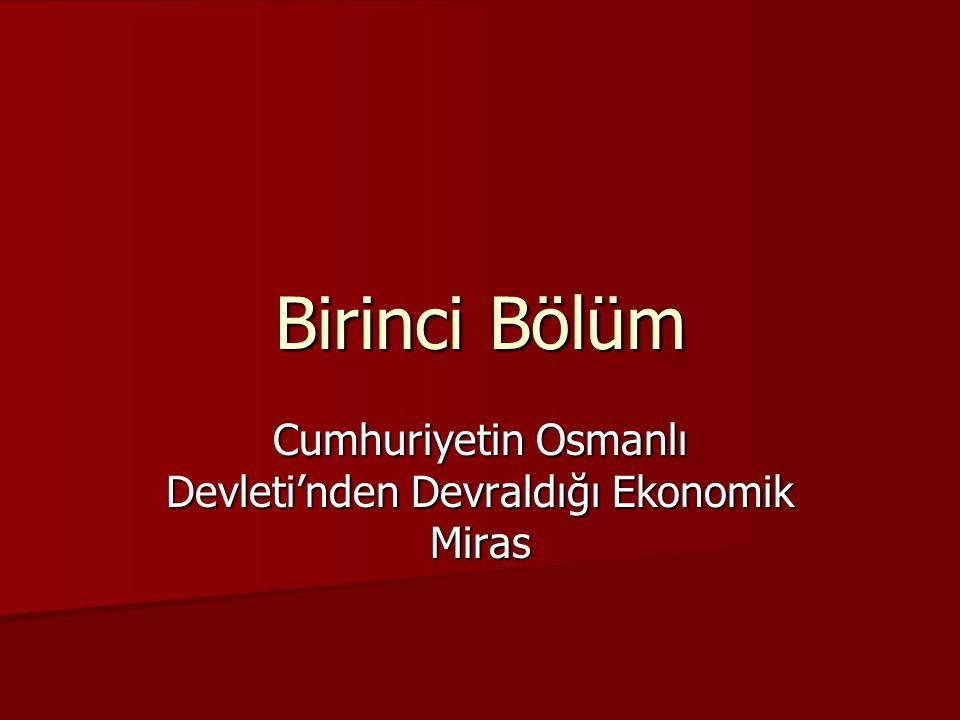 Birinci Bölüm Cumhuriyetin Osmanlı Devleti'nden Devraldığı Ekonomik Miras