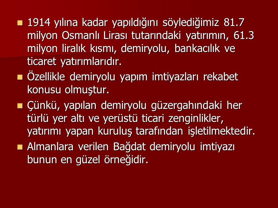 1914 yılına kadar yapıldığını söylediğimiz 81.7 milyon Osmanlı Lirası tutarındaki yatırımın, 61.3 milyon liralık kısmı, demiryolu, bankacılık ve ticar