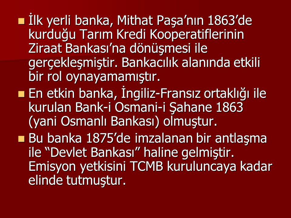 İlk yerli banka, Mithat Paşa'nın 1863'de kurduğu Tarım Kredi Kooperatiflerinin Ziraat Bankası'na dönüşmesi ile gerçekleşmiştir. Bankacılık alanında et