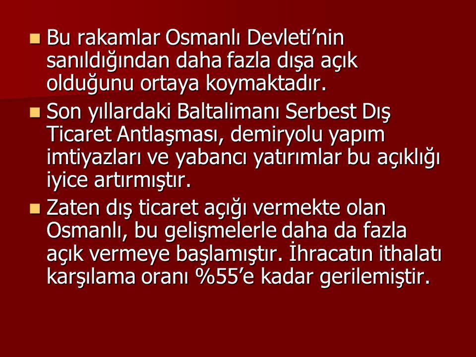 Bu rakamlar Osmanlı Devleti'nin sanıldığından daha fazla dışa açık olduğunu ortaya koymaktadır. Bu rakamlar Osmanlı Devleti'nin sanıldığından daha faz