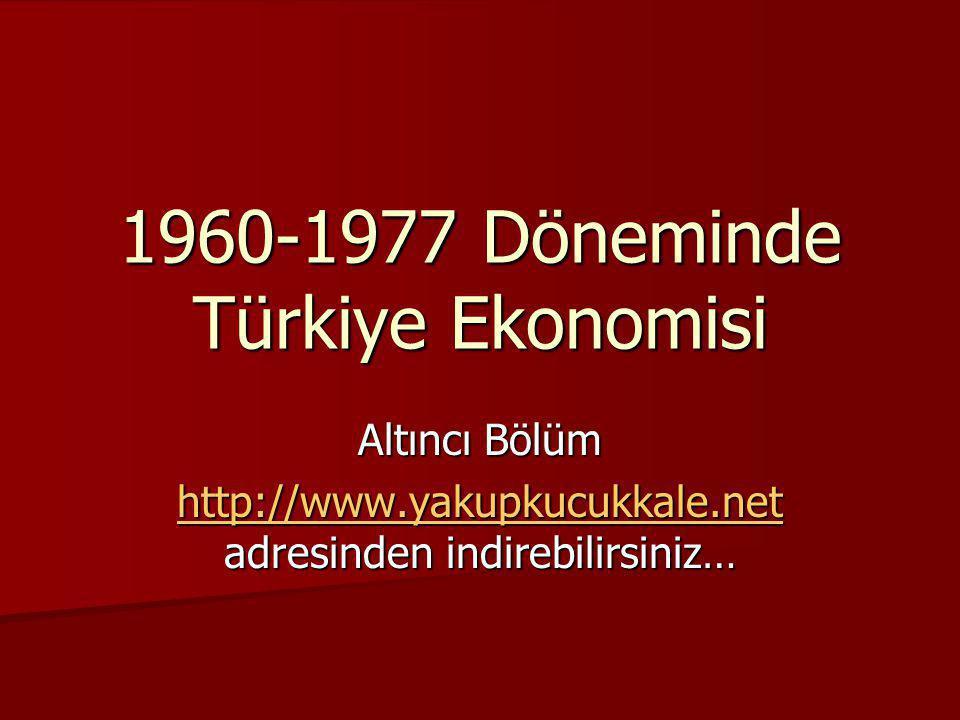 1960-1977 Döneminde Türkiye Ekonomisi Altıncı Bölüm http://www.yakupkucukkale.net http://www.yakupkucukkale.net adresinden indirebilirsiniz… http://ww