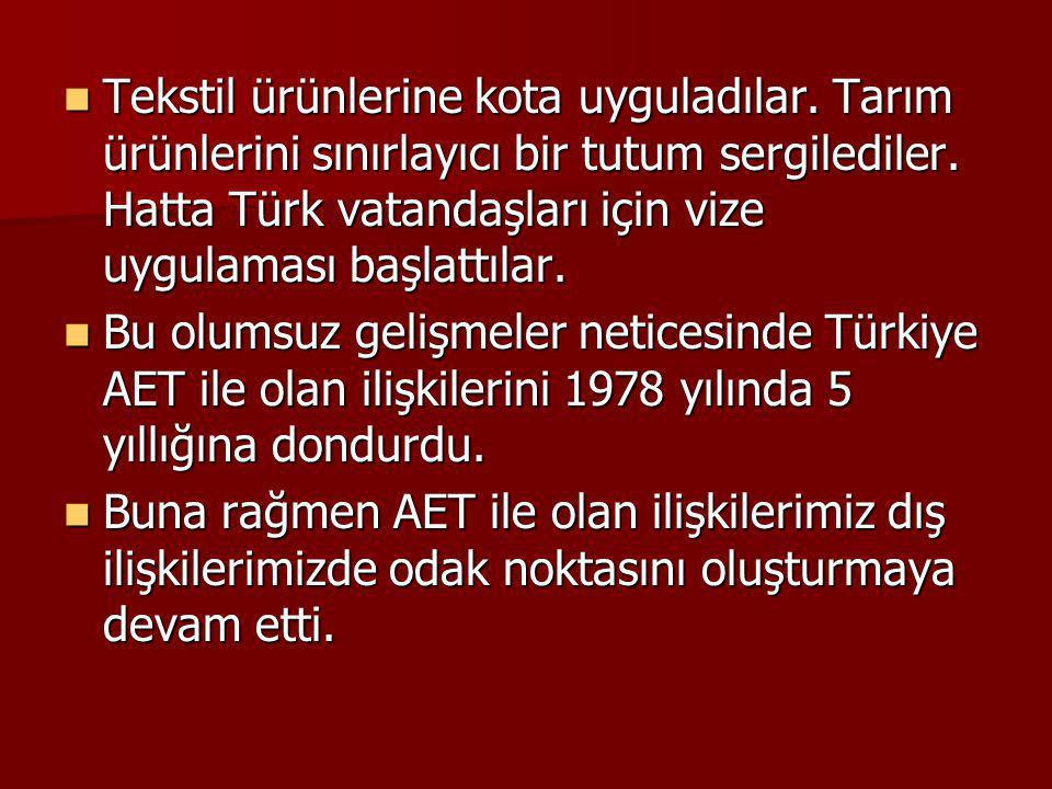 Tekstil ürünlerine kota uyguladılar. Tarım ürünlerini sınırlayıcı bir tutum sergilediler. Hatta Türk vatandaşları için vize uygulaması başlattılar. Te