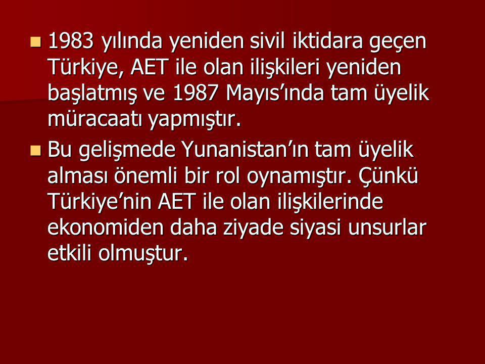 1983 yılında yeniden sivil iktidara geçen Türkiye, AET ile olan ilişkileri yeniden başlatmış ve 1987 Mayıs'ında tam üyelik müracaatı yapmıştır. 1983 y