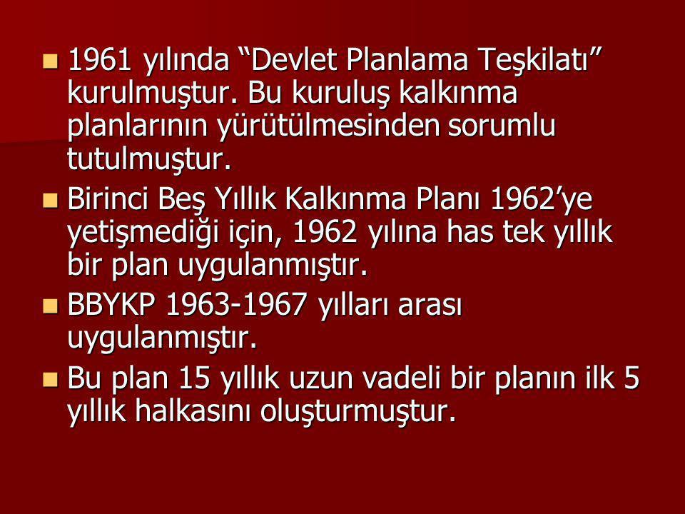 """1961 yılında """"Devlet Planlama Teşkilatı"""" kurulmuştur. Bu kuruluş kalkınma planlarının yürütülmesinden sorumlu tutulmuştur. 1961 yılında """"Devlet Planla"""