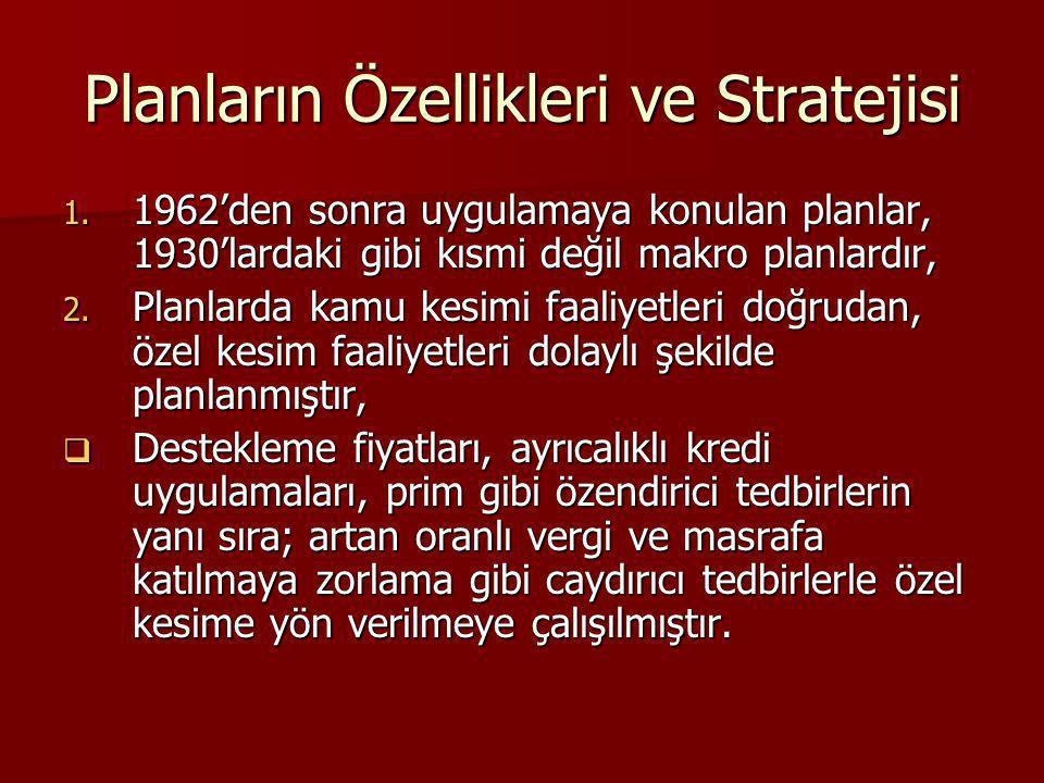 Planların Özellikleri ve Stratejisi 1. 1962'den sonra uygulamaya konulan planlar, 1930'lardaki gibi kısmi değil makro planlardır, 2. Planlarda kamu ke