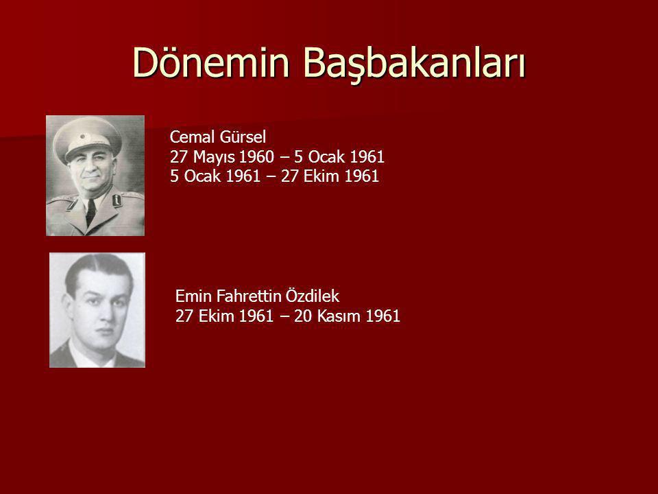 Dönemin Başbakanları Cemal Gürsel 27 Mayıs 1960 – 5 Ocak 1961 5 Ocak 1961 – 27 Ekim 1961 Emin Fahrettin Özdilek 27 Ekim 1961 – 20 Kasım 1961