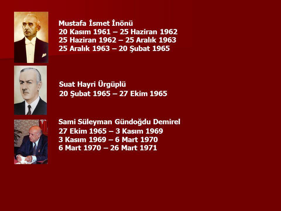 Mustafa İsmet İnönü 20 Kasım 1961 – 25 Haziran 1962 25 Haziran 1962 – 25 Aralık 1963 25 Aralık 1963 – 20 Şubat 1965 20 Şubat 1965 – 27 Ekim 1965 27 Ek