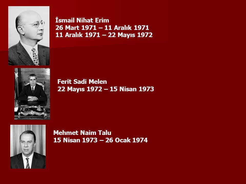 İsmail Nihat Erim 26 Mart 1971 – 11 Aralık 1971 11 Aralık 1971 – 22 Mayıs 1972 Ferit Sadi Melen 22 Mayıs 1972 – 15 Nisan 1973 Mehmet Naim Talu 15 Nisa