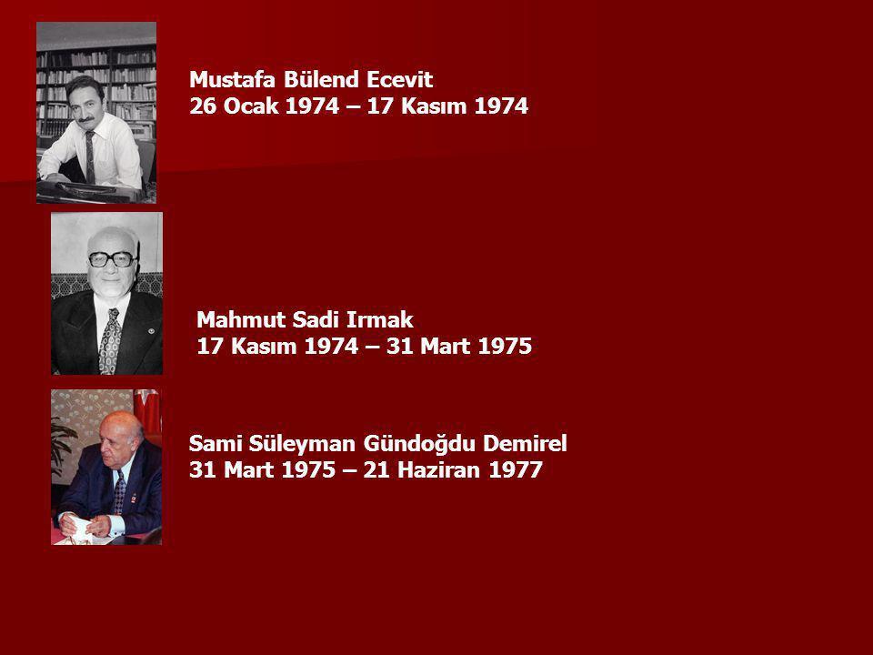 Mustafa Bülend Ecevit 26 Ocak 1974 – 17 Kasım 1974 Mahmut Sadi Irmak 17 Kasım 1974 – 31 Mart 1975 Sami Süleyman Gündoğdu Demirel 31 Mart 1975 – 21 Haz