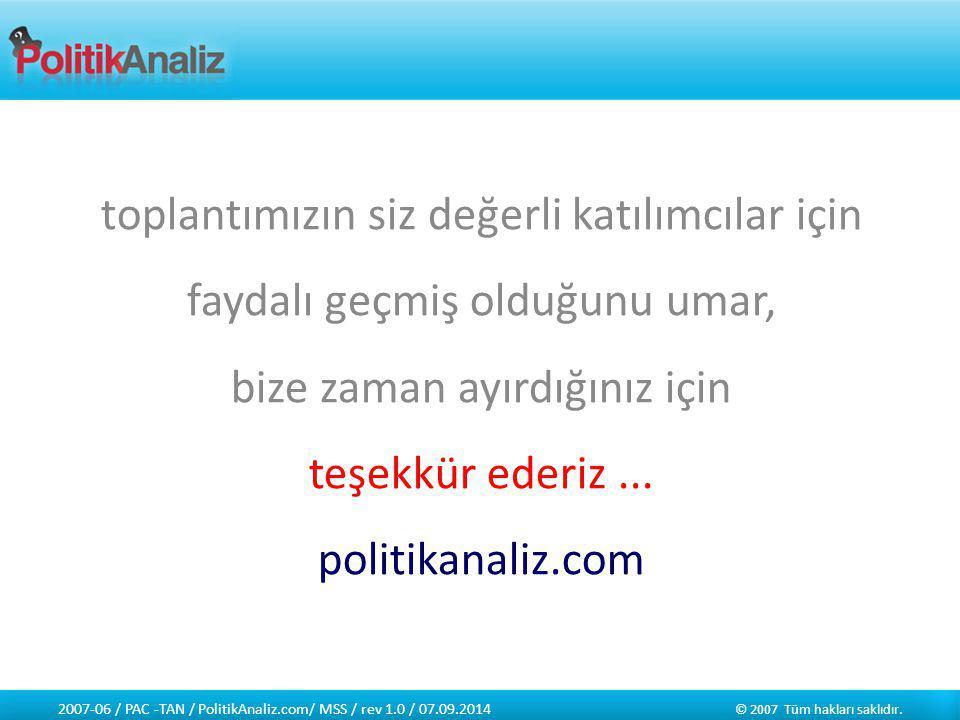2007-06 / PAC -TAN / PolitikAnaliz.com/ MSS / rev 1.0 / 07.09.2014 © 2007 Tüm hakları saklıdır.