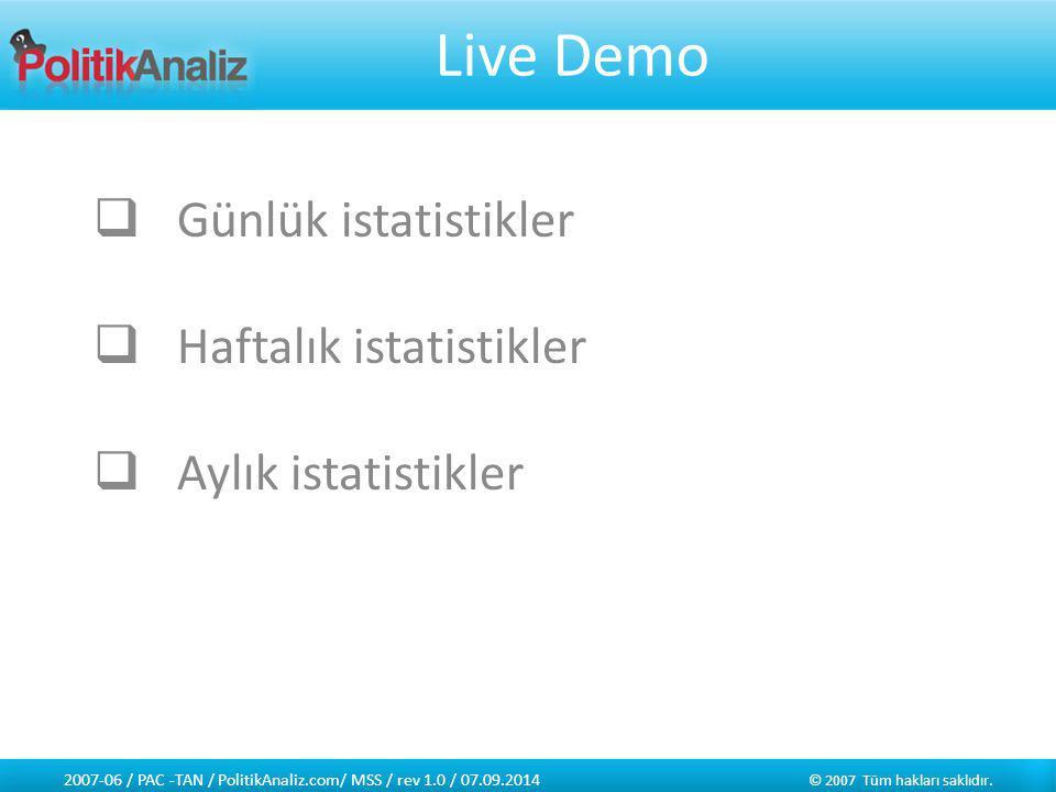 Live Demo  Günlük istatistikler  Haftalık istatistikler  Aylık istatistikler 2007-06 / PAC -TAN / PolitikAnaliz.com/ MSS / rev 1.0 / 07.09.2014 © 2007 Tüm hakları saklıdır.