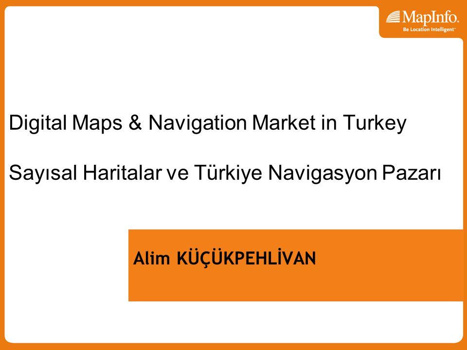 Alim KÜÇÜKPEHLİVAN Digital Maps & Navigation Market in Turkey Sayısal Haritalar ve Türkiye Navigasyon Pazarı